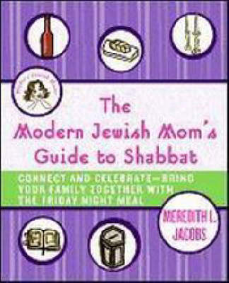 The Modern Jewish Mom's Guide To Shabbat by Meredith L Jacobs