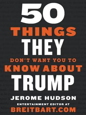50 Things They Don't Want You to Know About Trump by Jerome Hudson
