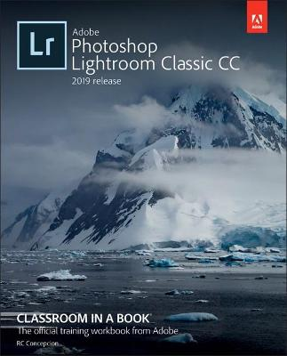 Adobe Photoshop Lightroom Classic CC Classroom in a Book (2019 Release) by Rafael Concepcion
