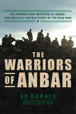 The Warriors of Anbar: The Marines Who Crushed Al Qaeda--the Greatest Untold Story of the Iraq War by Ed Darack