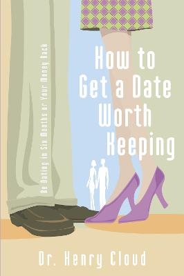 How to Get a Date Worth Keeping by Dr. Henry Cloud