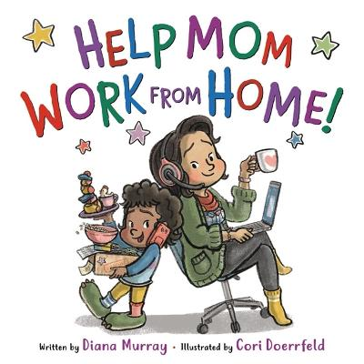 Help Mom Work from Home! by Diana Murray