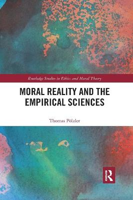 Moral Reality and the Empirical Sciences by Thomas Poelzler