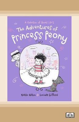 The Adventures of Princess Peony: A Collection of Books 1 and 2 by Nette Hilton and Lucinda Gifford