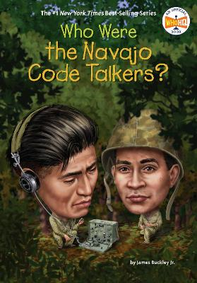 Who Were the Navajo Code Talkers? by James Buckley, Jr.