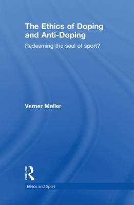 The Ethics of Doping and Anti-doping by Verner Moller