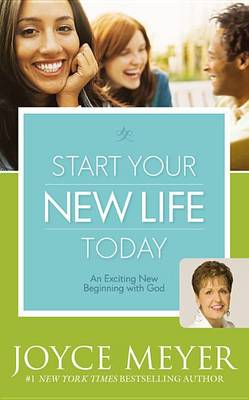 Start Your New Life Today by Joyce Meyer