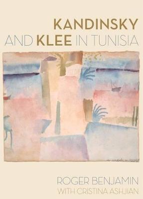 Kandinsky and Klee in Tunisia by Roger Benjamin