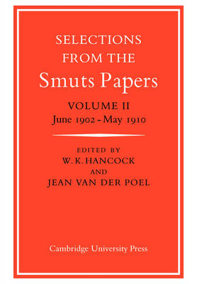 Selections from the Smuts Papers: Volume 2, June 1902-May 1910 by Jean van der Poel