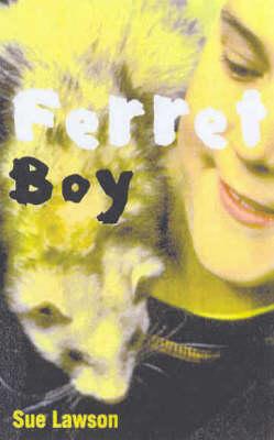Ferret Boy by Sue Lawson
