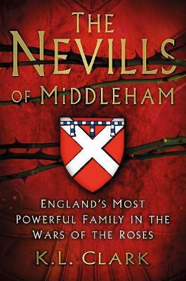 Nevills of Middleham by K. Clark
