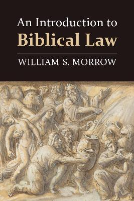 An Introduction to Biblical Law by William S. Morrow