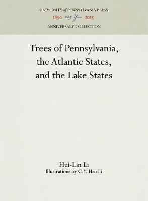Trees of Pennsylvania, the Atlantic States, and the Lake States by Hui-Lin Li