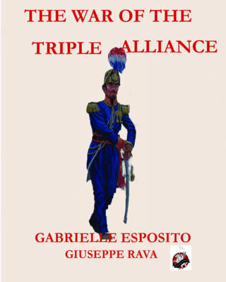 The War of the Triple Alliance by Gabriele Esposito