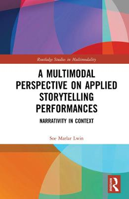 A Multimodal Perspective on Applied Storytelling Performances: Narrativity in Context book