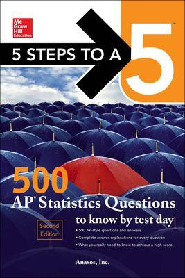 5 Steps to a 5: 500 AP Statistics Questions to Know by Test Day, Second Edition by Inc. Anaxos