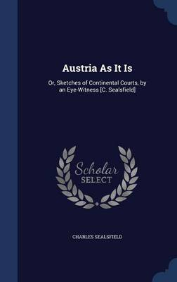 Austria as It Is by Charles Sealsfield