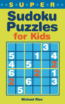 Super Sudoku Puzzles for Kids by Michael Rios