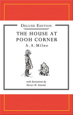 The Winnie-the-Pooh: The House at Pooh Corner Deluxe edition by A A Milne