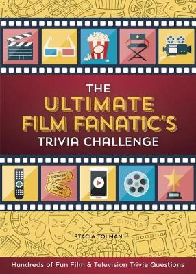 The Ultimate Film Fanatic's Trivia Challenge: Hundreds of Fun Film & Television Trivia Questions book