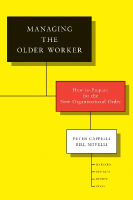 Managing the Older Worker by Peter Cappelli