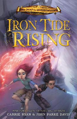 Map to Everywhere: Iron Tide Rising by Carrie Ryan