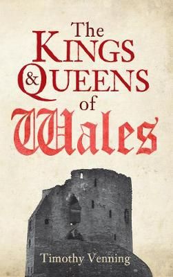 The Kings & Queens of Wales by Timothy Venning