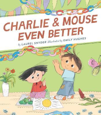 Charlie & Mouse Even Better: Book 3 by Laurel Snyder