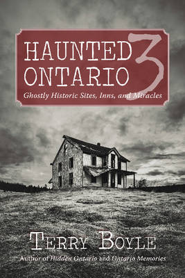 Haunted Ontario 3 by Terry Boyle