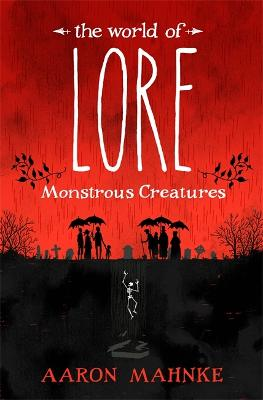 The World of Lore, Volume 1: Monstrous Creatures by Aaron Mahnke