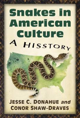 Snakes in American Culture: A Hisstory by Jesse Donahue