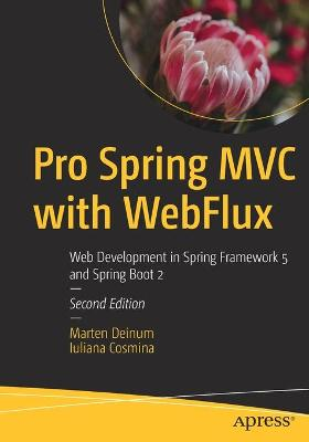 Pro Spring MVC with WebFlux: Web Development in Spring Framework 5 and Spring Boot 2 by Marten Deinum