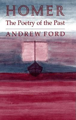 Homer: The Poetry of the Past by Andrew Ford