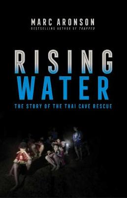 Rising Water: The Story of the Thai Cave Rescue by Marc Aronson