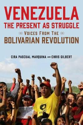 Venezuela, the Present as Struggle: Voices from the Bolivarian Revolution by Cira Pascual Marquina