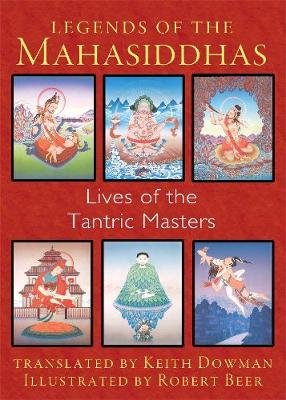 Legends of the Mahasiddhas by Keith Dowman