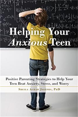 Helping Your Anxious Teen by Sheila Achar Josephs