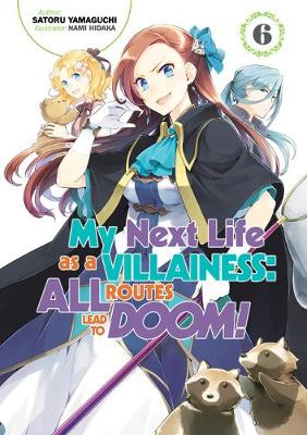 My Next Life as a Villainess: All Routes Lead to Doom! Volume 6: All Routes Lead to Doom! Volume 6 by Satoru Yamaguchi
