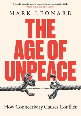 The Age of Unpeace: How Connectivity Causes Conflict by Mark Leonard