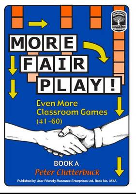 More Fair Play!: Even More Classroom Games (41-60): Book A by Peter Clutterbuck