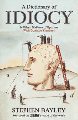 A Dictionary of Idiocy by Stephen Bayley