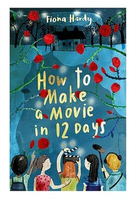 How to Make a Movie in 12 Days by Fiona Hardy