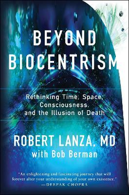 Beyond Biocentrism by Robert Lanza