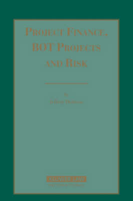 Project Finance, BOT Projects and Risk by Jeffrey Delmon