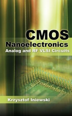 CMOS Nanoelectronics: Analog and RF VLSI Circuits by Krzysztof Iniewski