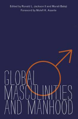 Global Masculinities and Manhood by Ronald L. Jackson, II