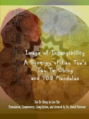 Image of Intangibility: A Synergy of Lao Tsu's Tao Te Ching and 108 Mandalas by Lao Tsu