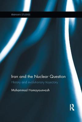 Iran and the Nuclear Question: History and Evolutionary Trajectory by Mohammad Homayounvash