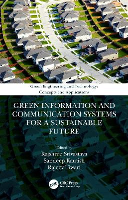 Green Information and Communication Systems for a Sustainable Future by Rajshree Srivastava