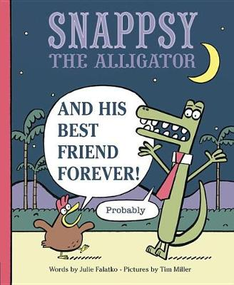 Snappsy the Alligator and His Best Friend Forever (Probably) by Julie Falatko